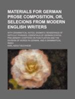 Materials for German Prose Composition, Or, Selecions from Modern English Writers; With Grammatical Notes, Idiomatic Renderings of Difficult Phrases, af Karl Adolf Buchheim