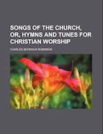 Songs of the Church, Or, Hymns and Tunes for Christian Worship af Charles Seymour Robinson