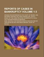 Reports of Cases in Bankruptcy Volume 1-3; Argued and Determined in the Court of Review, and on Appeal Before the Lord Chancellor with a Digest of the af Basil Montagu