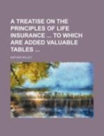 A Treatise on the Principles of Life Insurance to Which Are Added Valuable Tables af Nathan Willey
