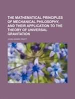 The Mathematical Principles of Mechanical Philosophy, and Their Application to the Theory of Universal Gravitation af John Henry Pratt