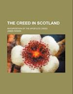 The Creed in Scotland; An Exposition of the Apostle's Creed af James Rankin