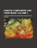 Famous Composers and Their Music Volume 1 af Theodore Thomas