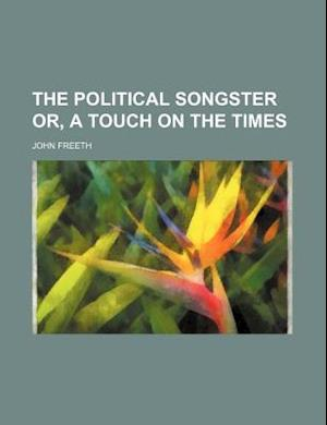 Bog, paperback The Political Songster Or, a Touch on the Times af John Freeth