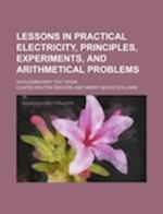 Lessons in Practical Electricity, Principles, Experiments, and Arithmetical Problems; An Elementary Text Book af Coates Walton Swoope