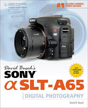 David Busch's Sony Alpha SLT-A65 Guide to Digital Photography