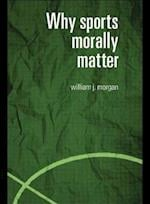 Why Sports Morally Matter af William Morgan