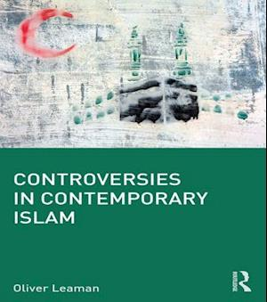 Controversies in Contemporary Islam af Oliver Leaman