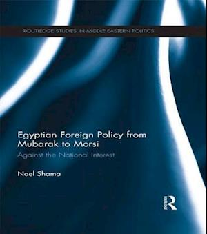 Egyptian Foreign Policy From Mubarak to Morsi