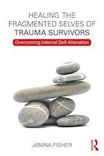 Healing the Fragmented Selves of Trauma Survivors af Janina Fisher