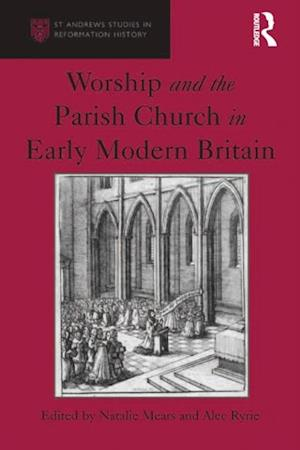 Worship and the Parish Church in Early Modern Britain