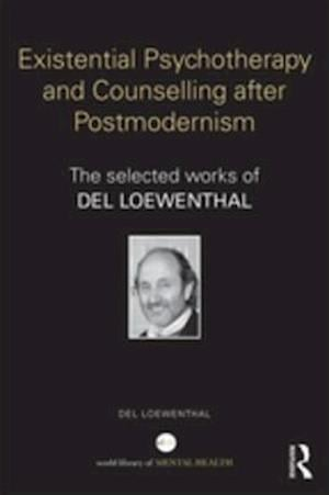 Existential Psychotherapy and Counselling after Postmodernism af Del Loewenthal