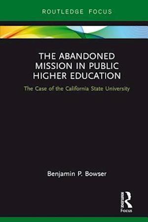 Abandoned Mission in Public Higher Education af Benjamin P. Bowser