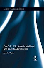 Cult of St. Anne in Medieval and Early Modern Europe af Jennifer Welsh