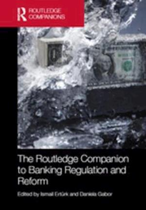 Routledge Companion to Banking Regulation and Reform