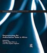 Reconstructing the Authoritarian State in Africa (Routledge Studies in African Politics and International Relations)