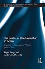 Politics of Elite Corruption in Africa (Routledge Studies in African Politics and International Relations)