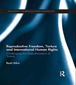 Reproductive Freedom, Torture and International Human Rights (Routledge Research in Human Rights Law)