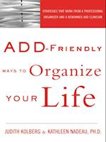 ADD-Friendly Ways to Organize Your Life af Kathleen Nadeau