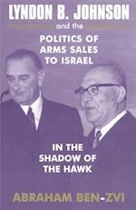 Lyndon B. Johnson and the Politics of Arms Sales to Israel (Israeli: History, Politics and Society)