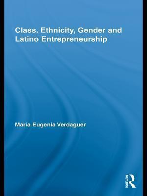 Class, Ethnicity, Gender and Latino Entrepreneurship