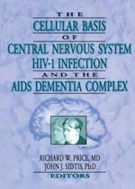 Cellular Basis of Central Nervous System HIV-1 Infection and the AIDS Dementia Complex