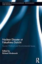 Nuclear Disaster at Fukushima Daiichi (Routledge Studies in Science, Technology and Society)