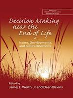 Decision Making near the End of Life (The Series in Death, Dying, and Bereavement)