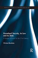 Homeland Security, its Law and its State (Routledge Research in Terrorism and the Law)