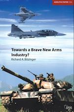 Towards a Brave New Arms Industry? (Adelphi Series)