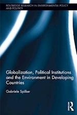 Globalization, Political Institutions and the Environment in Developing Countries (Routledge Research in Environmental Policy and Politics)