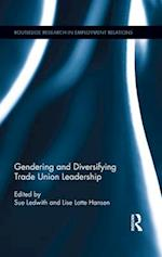 Gendering and Diversifying Trade Union Leadership (Routledge Research in Employment Relations)