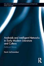 Androids and Intelligent Networks in Early Modern Literature and Culture af Kevin Lagrandeur