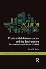 Presidential Administration and the Environment (Routledge Studies in Public Administration and Environmental Sustainability)