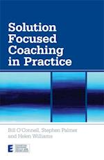 Solution Focused Coaching in Practice (ESSENTIAL COACHING SKILLS AND KNOWLEDGE)