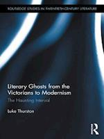 Literary Ghosts from the Victorians to Modernism (Routledge Studies in Twentieth-Century Literature)