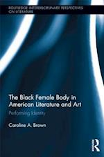 Black Female Body in American Literature and Art (Routledge Interdisciplinary Perspectives on Literature)