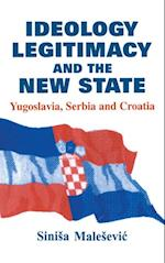 Ideology, Legitimacy and the New State (Routledge Studies in Nationalism and Ethnicity)