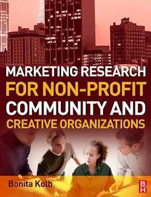 Marketing Research for Non-profit, Community and Creative Organizations af Bonita Kolb