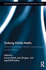 Studying Mobile Media (Routledge Research in Cultural and Media Studies)
