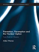 Prevention, Pre-emption and the Nuclear Option (Routledge Studies in Us Foreign Policy)