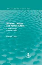 Weather, Climate and Human Affairs (Routledge Revivals) (Routledge Revivals A History of Climate Changes)