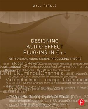 Designing Audio Effect Plug-Ins in C++ af Will Pirkle