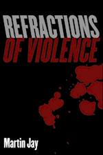 Refractions of Violence af Martin Jay