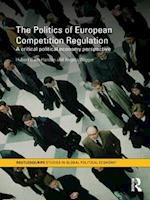 Politics of European Competition Regulation (Routledge/Ripe Studies in Global Political Economy)