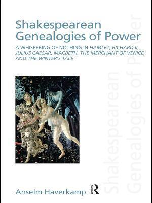 Shakespearean Genealogies of Power