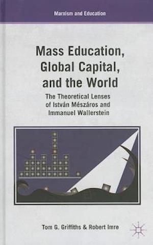 Mass Education, Global Capital, and the World: The Theoretical Lenses of Istvan Meszaros and Immanuel Wallerstein