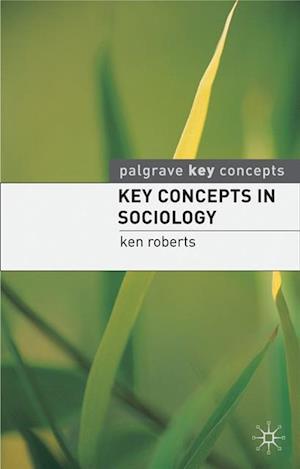Key Concepts in Sociology af Ken Roberts