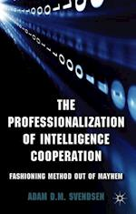 The Professionalization of Intelligence Cooperation af Adam D. M. Svendsen