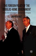 The Foreign Policy of the Douglas-Home Government af Andrew Holt